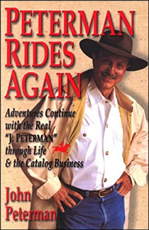 "Peterman Rides Again: Adventures Continue with the Real ""J. Peterman"" Through Life & the Catalog Business by John Peterman"