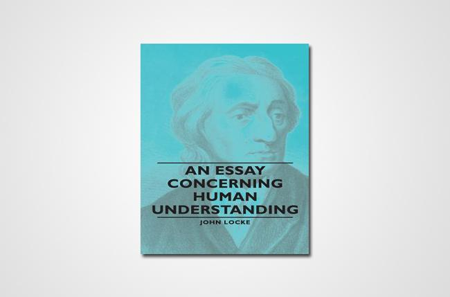 in an essay concerning human understanding by john locke he thought the human mind was An essay concerning human understanding book ii: ideas john locke essay ii john locke how much he reflects on the workings of his own mind.
