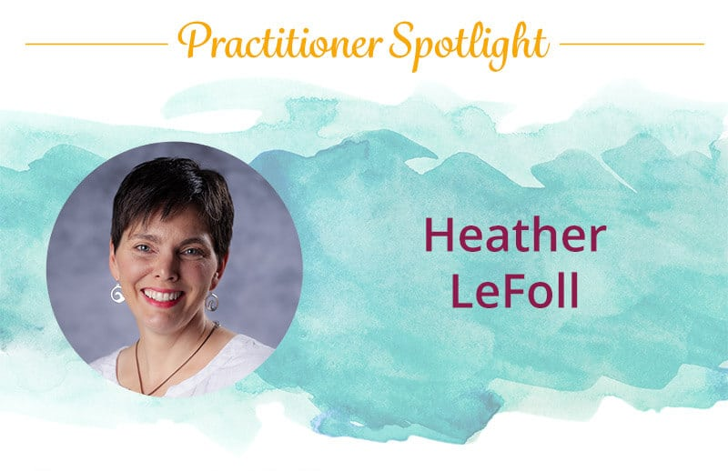 Practitioner Spotlight: Heather LeFoll