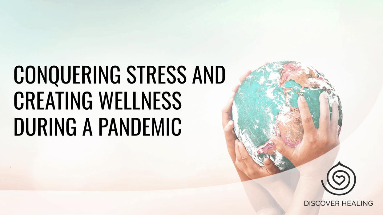 Webinar | Conquering Stress and Creating Wellness During a Pandemic