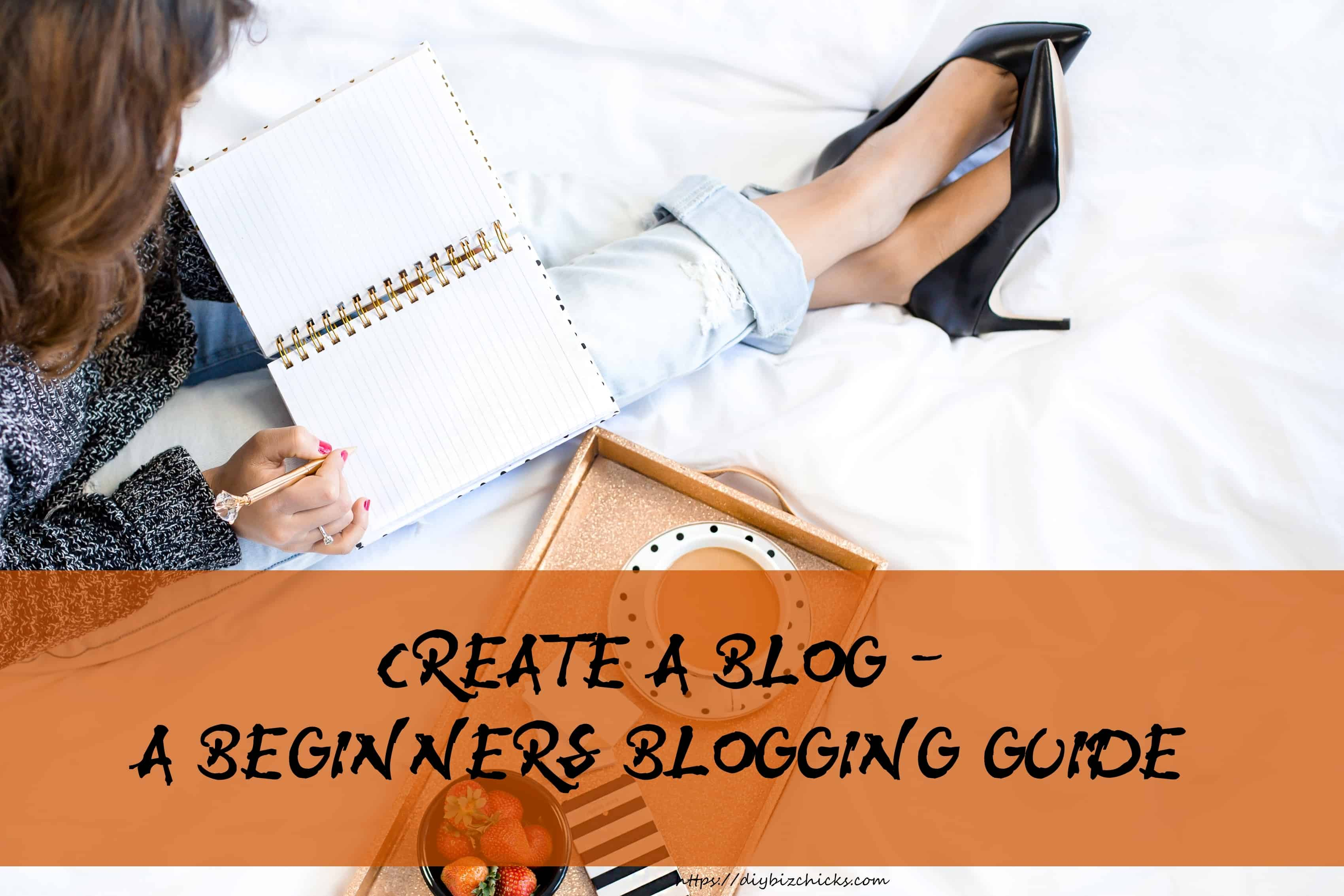 Create A Blog – A Beginners Blogging Guide
