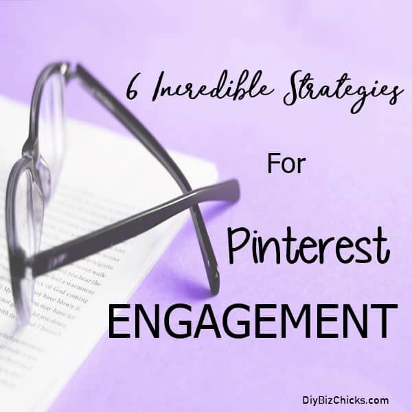 6 Incredible Strategies For Pinterest Engagement