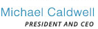 Email Michael Caldwell our Presient And CEO
