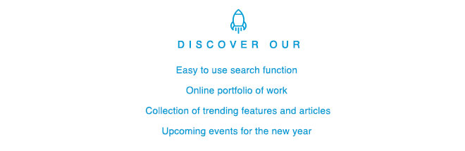 Discover our easy to use search function, online portfoilio of work, collection of trending features and articles, upcoming events for the new year
