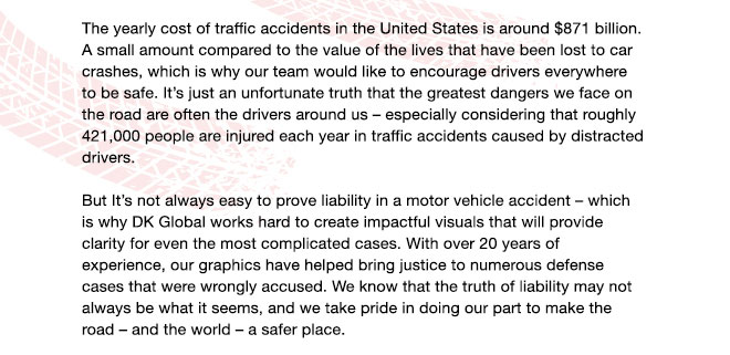 <p>The yearly cost of traffic accidents in the Untied States is around $871 billion. A small amount compared to the value of the lives that have been lost to car crashes, which is why our team would like to encourage drivers everywhere to be safe.</p>