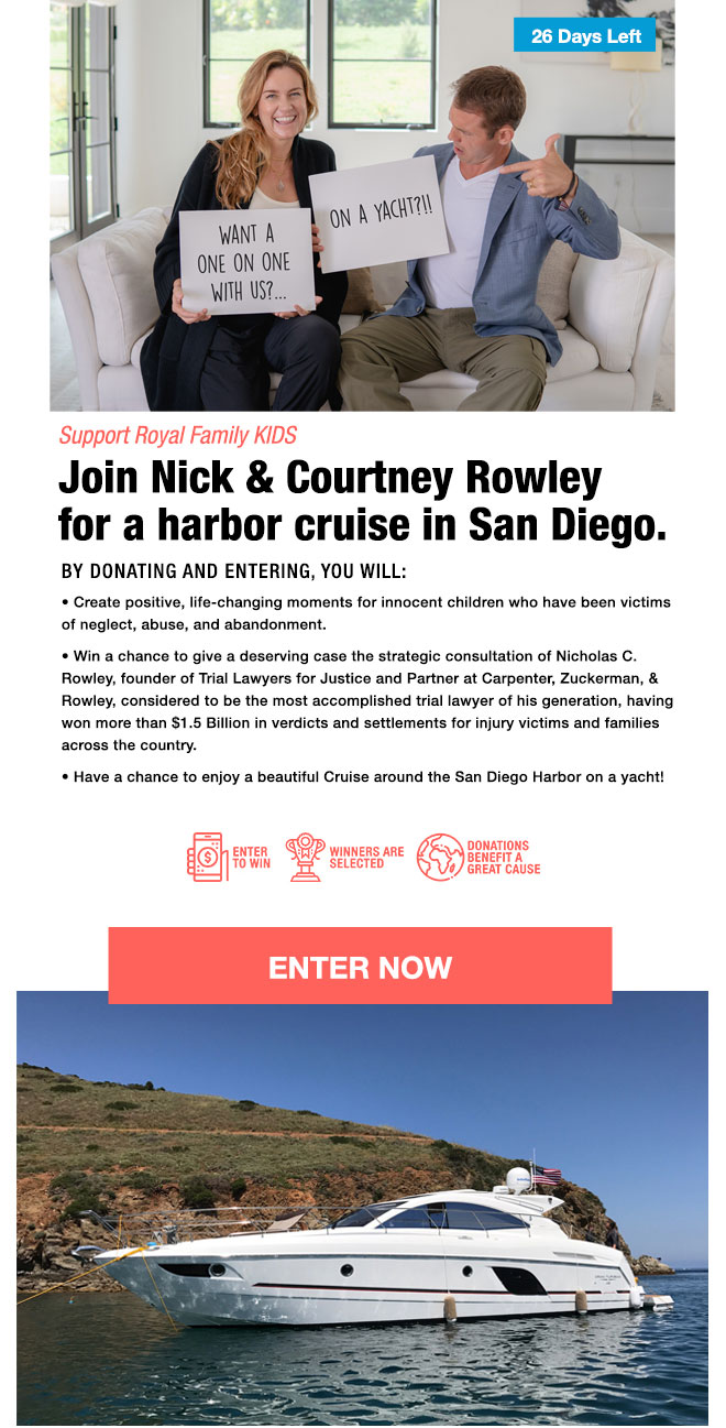 <p>Support Royal family KIDS<br />Join Nick & Courtney Rowley for a harbor cruise in San Diego.</p>