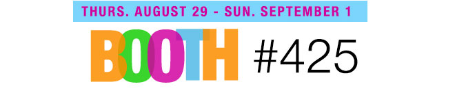 Thurs. Auguest 29 - Sun. September 1, Booth #425