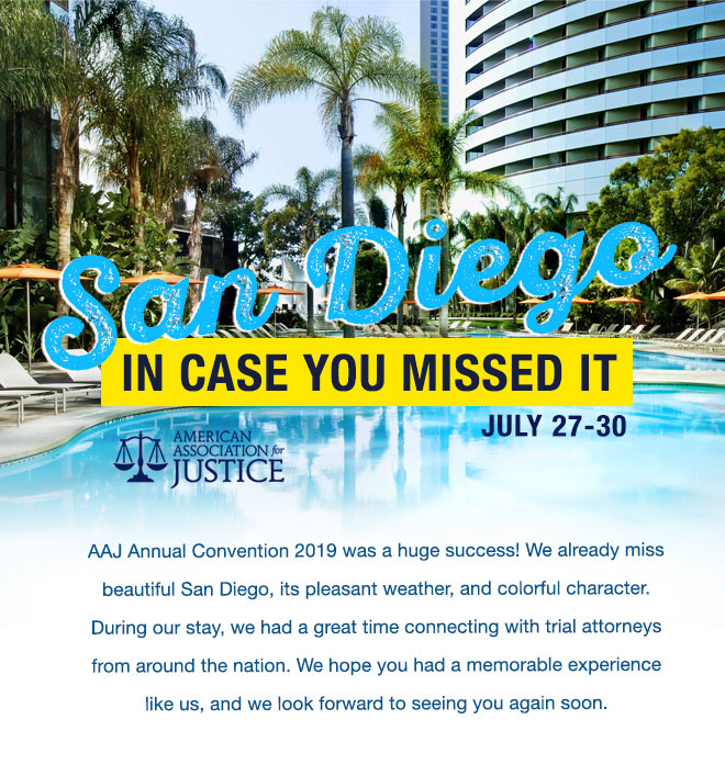 AAJ Annual Concention 2019 was a huge success! We already miss beautiful San Diego, its pleasant weather, and colorful character. During our stay, we had a great time connecting with trial attorneys from around the nation. We hope you had a memorable expierence like us, and we look forward to seeing you again soon.