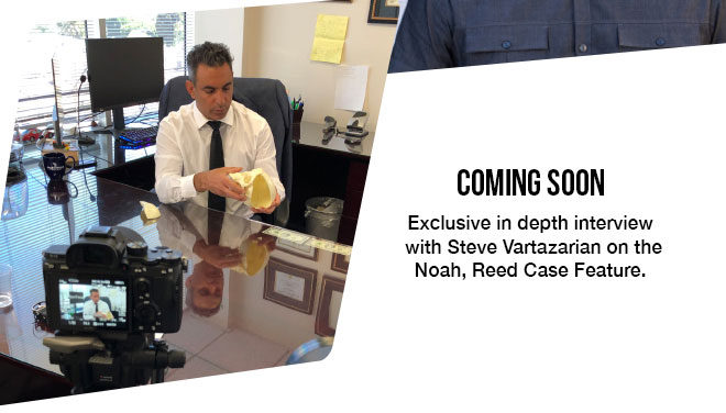 Coming Soon! Exclusive in depth interview with Steve Vartazarian on the Noah, Reed Case Feature.