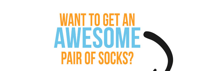 Want To Get An Awesome Pair Of Socks?