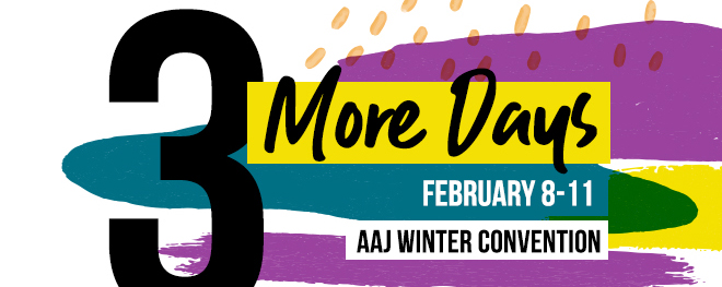3 More Days - February 8-11 - AAJ Winter Convention