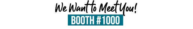 We Want to Meet You! - Booth #1000