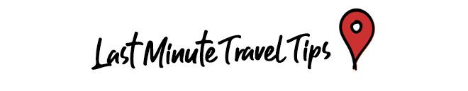 Last Minute Travel Tips