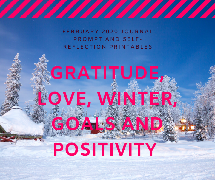 February 2020 Journal Prompt and Self-Reflection Printables - Gratitude, Love, Winter, Goals, and Positivity