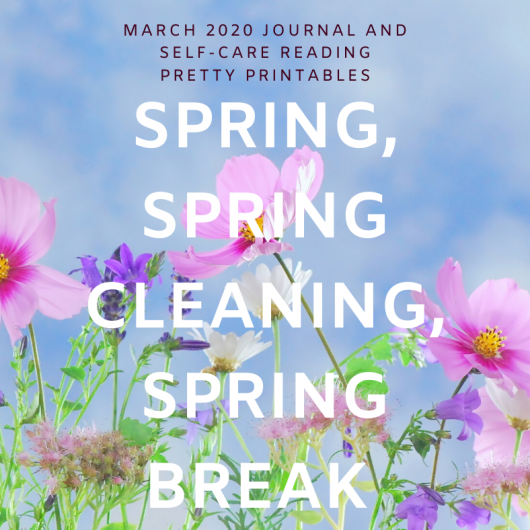 March 2020 Journal and Self-Care Reading Printables – Spring, Spring Cleaning, Spring Break