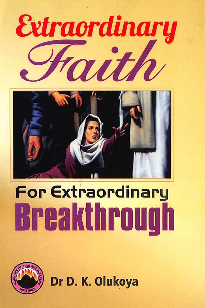 Extraordinary Faith for Extraordinary Breakthroughs