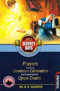 70 Days Fasting & Prayer Programme: Prayers that bring Dominian Celebration and Supernatural Open Doors (2012 Yoruba Version)