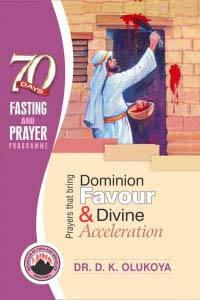 70 Days Fasting & Prayer Programme: Prayers that bring Dominion Favor and Divine Acceleration (2016 IGBO Version)