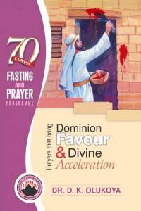 70 Days Fasting & Prayer Programme: Prayers that bring Dominion Favor and Divine Acceleration (2016 Yoruba Version)
