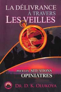La delivrance a travers les veilles pour les situations opiniatres (French Edition)