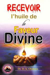 Recevoir l'huile de la Faveur Divine (French Edition)