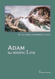ADAM, the Missing Link: The New History of Mankind's Creation