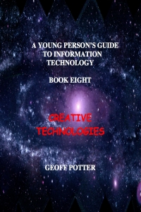 A Young Person's Guide to Information Technology Book Eight Creative Technologies