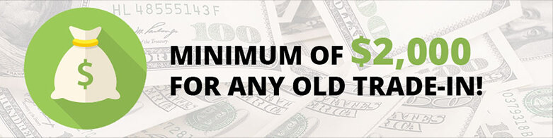 Minimum of $2,000 For Any Old Trade-In