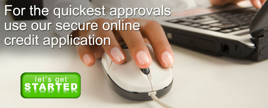 For the quickest approvals use our online credit application