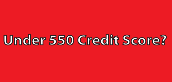 Under 550 Credit Score? We can help!