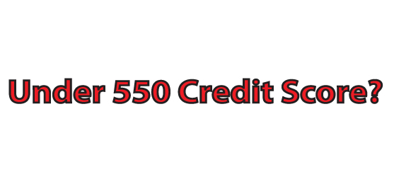 Under 550 Credit Score? We can help you!
