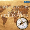 Brief History of The Muslim Civilization