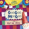 Googoo Moogoo and Elf the Mess