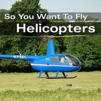 So You Want To Fly Helicopters