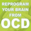 Reprogram Your Brain From OCD