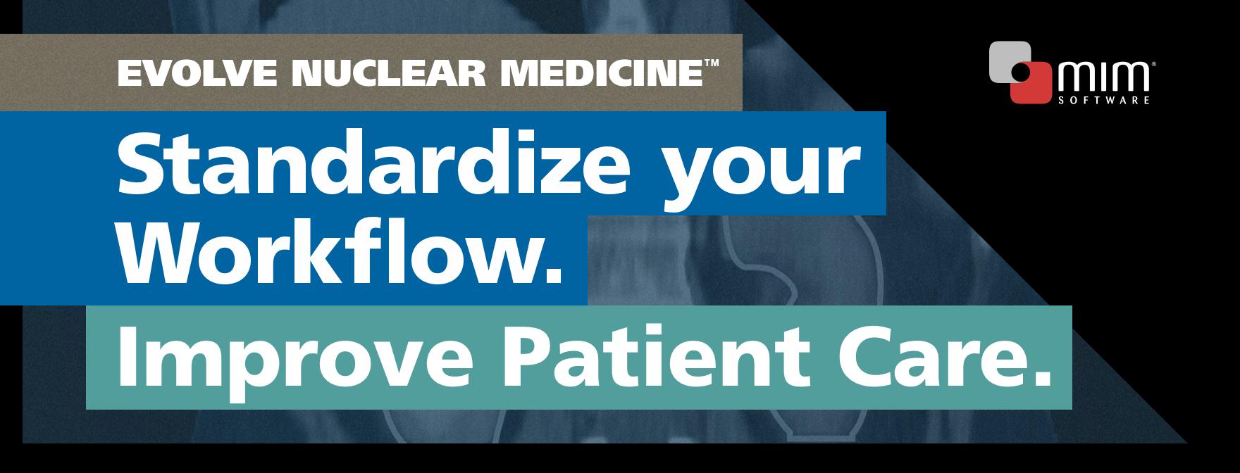 Evolve Nuclear Medicine™: Standardize your Workflow. Improve Patient Care.