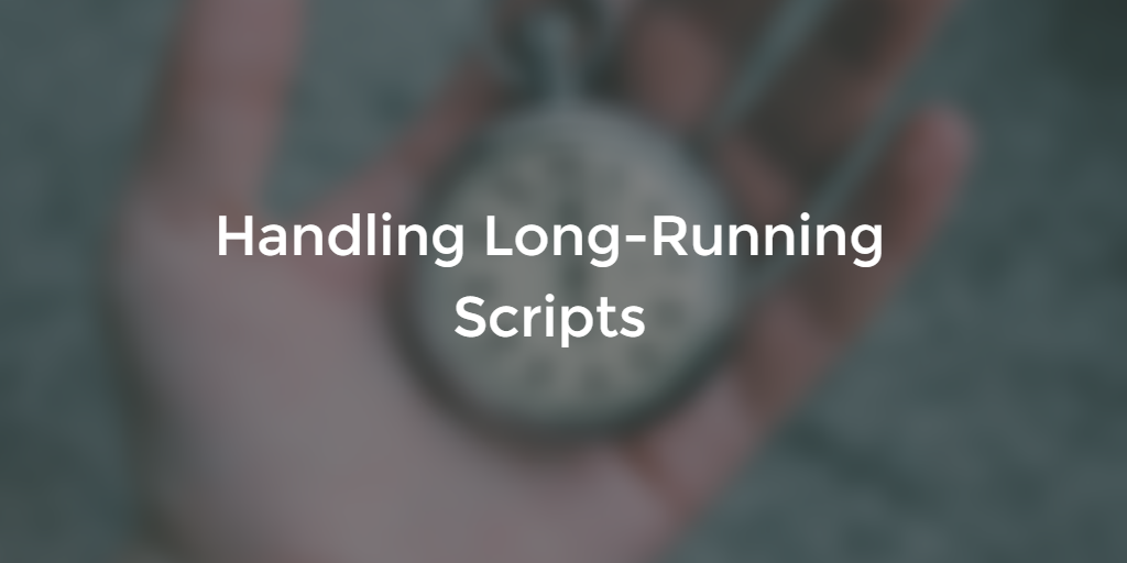 Scripts Timing Out? Try this!