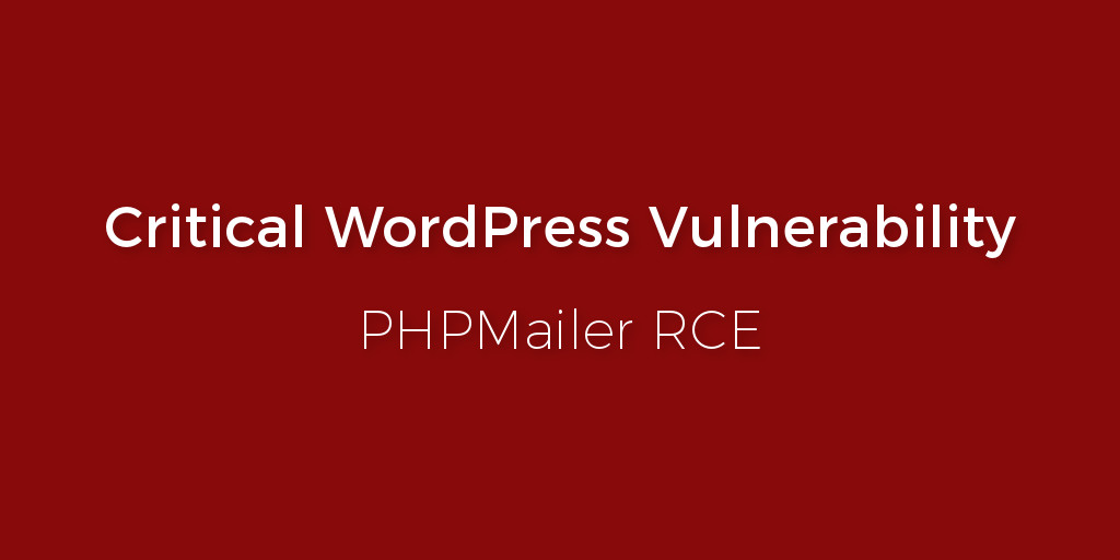 Critical WordPress Vulnerability - PHPMailer Remote Code Execution