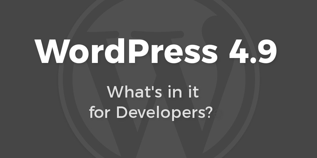 WordPress 4.9. Release For Developers