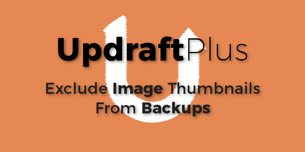 Updraft - Exclude IMage Thumbnails From Backups