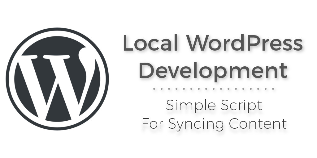 Local WordPress Development - How To Sync Uploads And Database From A Staging or Production Site