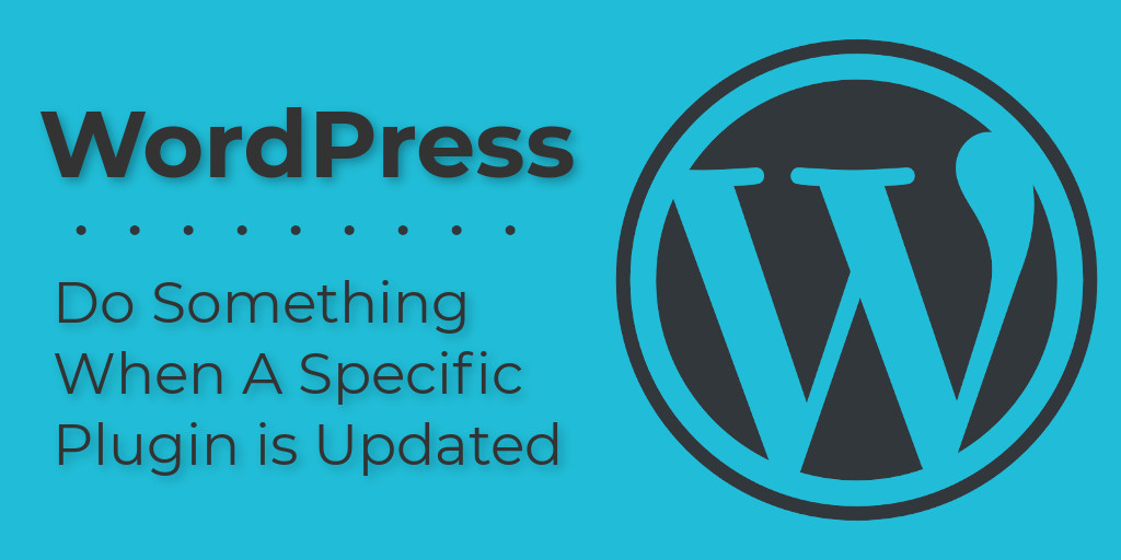 WordPress - Do Something When A Plugin or Theme Updates