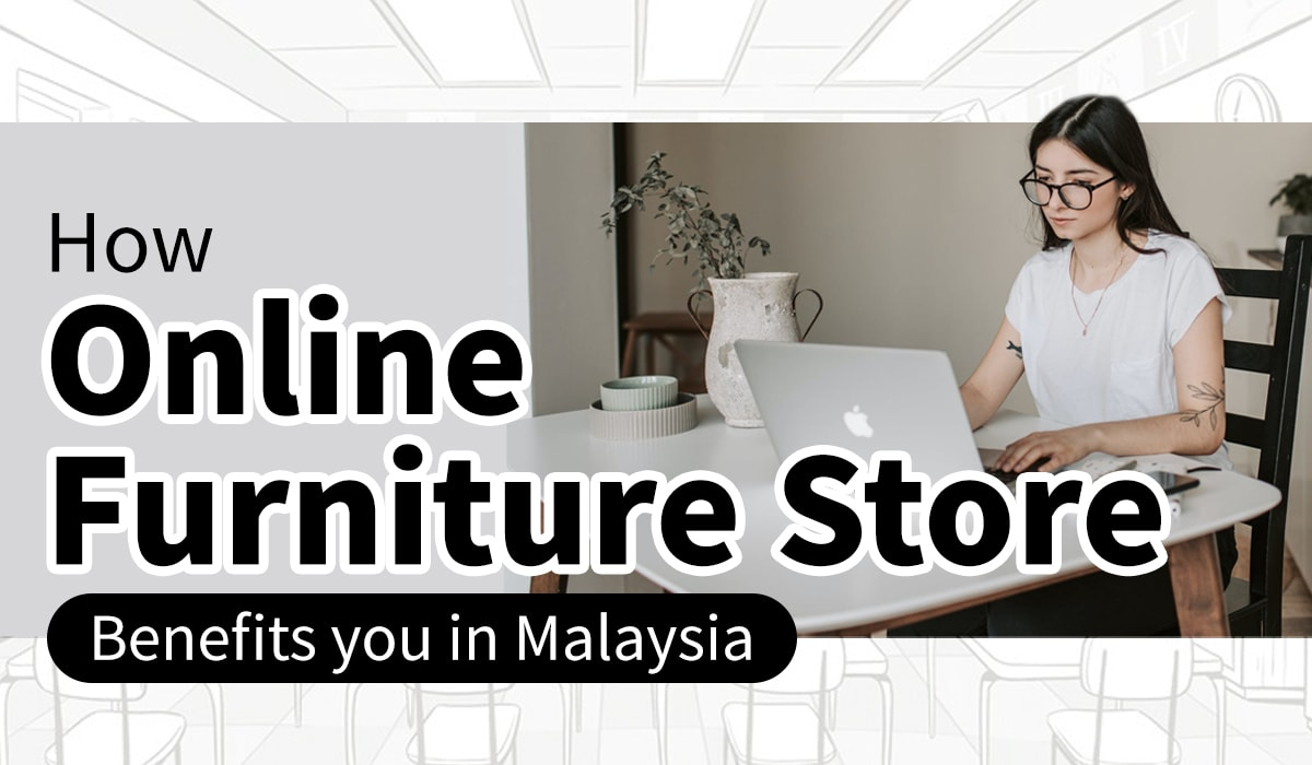 How online furniture store Malaysia benefits you?
