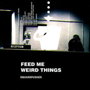 Squarepusher - Feed Me Weird Things (1996)