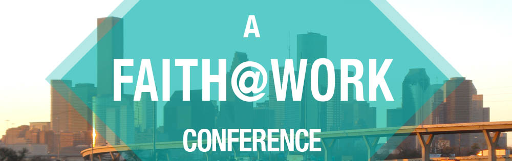 Faith@Work Conference: Houston