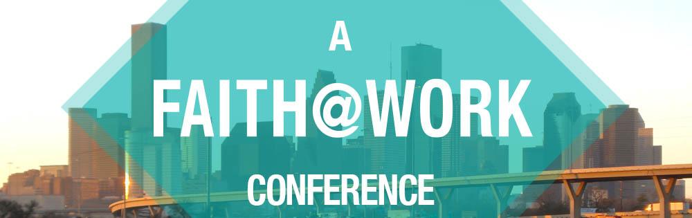 Faith@Work Conference: Houston