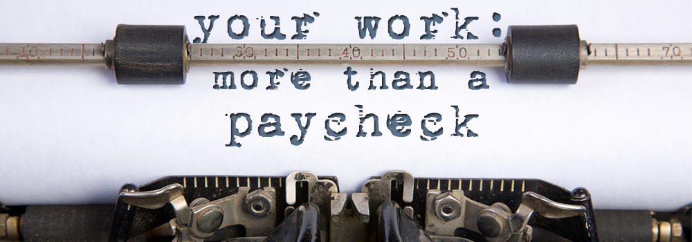 Your Work: More than a Paycheck