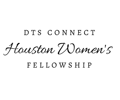 DTS Connect: Houston Women's Fellowship