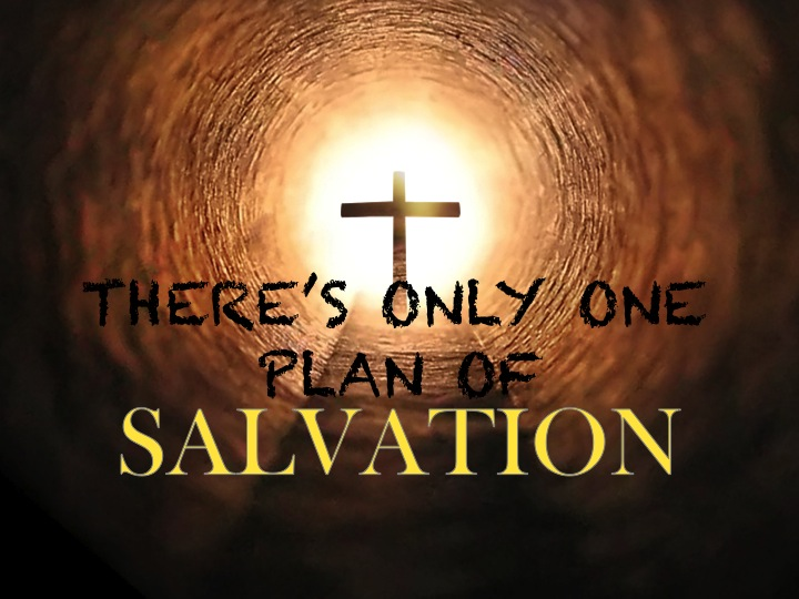There is only one plan of salvation original