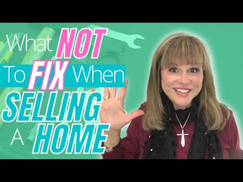 5 Tips of what not to fix when selling a home!